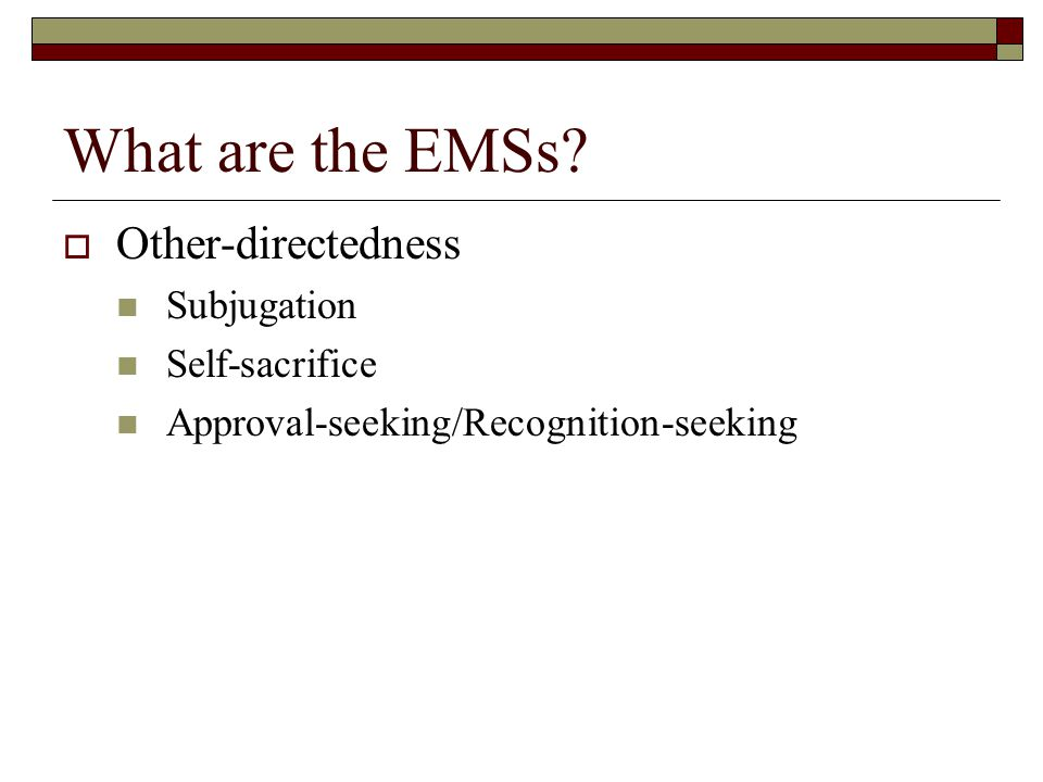 What are the EMSs?  Impaired Limits Entitlement/Grandiosity Insufficient self-control/Self-discipline