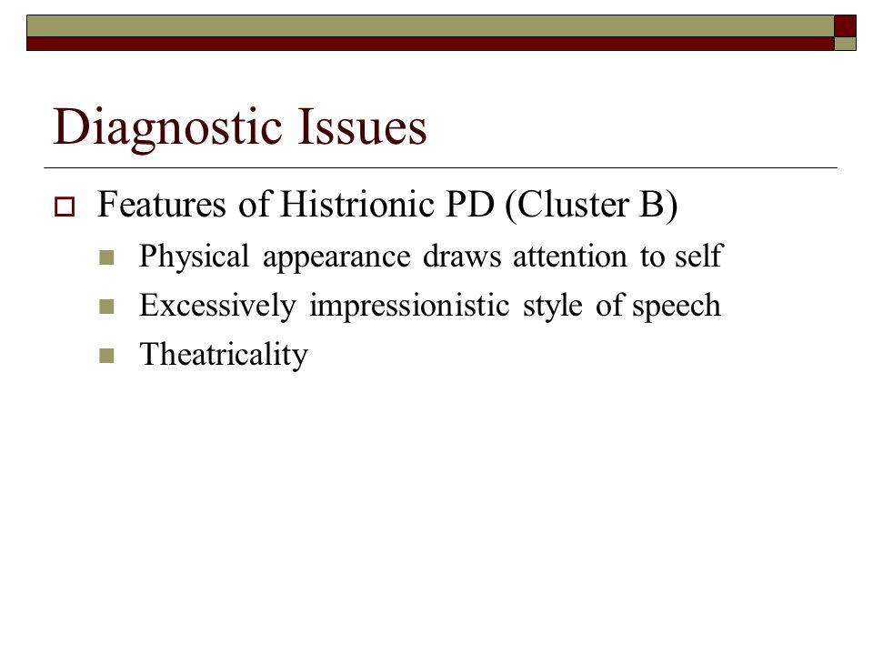 Diagnostic Issues  Meets diagnostic criteria for Borderline PD (Cluster B) Efforts to avoid real or imagined abandonment Unstable + intense interpers