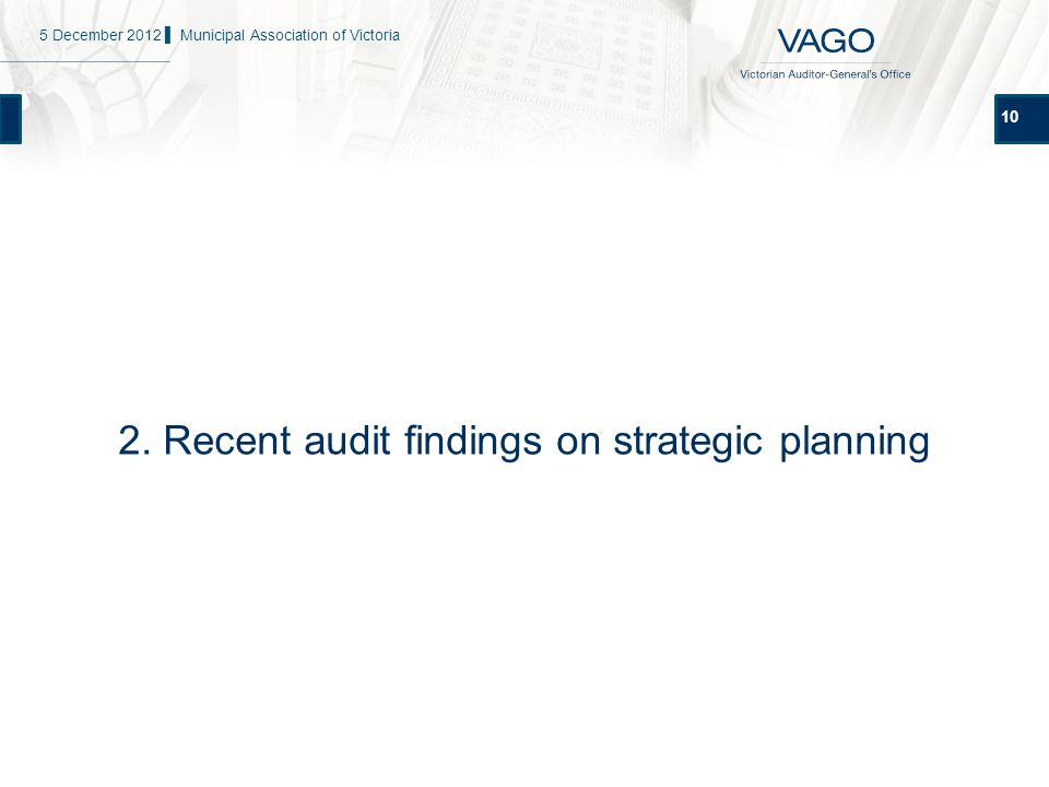 10 2. Recent audit findings on strategic planning 5 December 2012 ▌ Municipal Association of Victoria