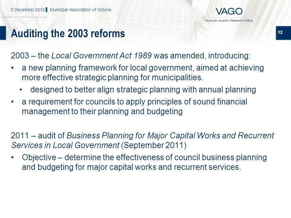 Auditing the 2003 reforms 12 2003 – the Local Government Act 1989 was amended, introducing: a new planning framework for local government, aimed at achieving more effective strategic planning for municipalities.