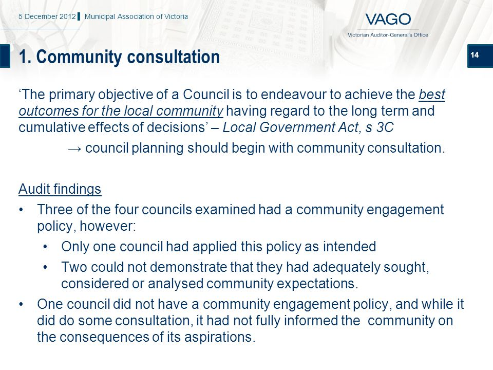 1. Community consultation 14 'The primary objective of a Council is to endeavour to achieve the best outcomes for the local community having regard to