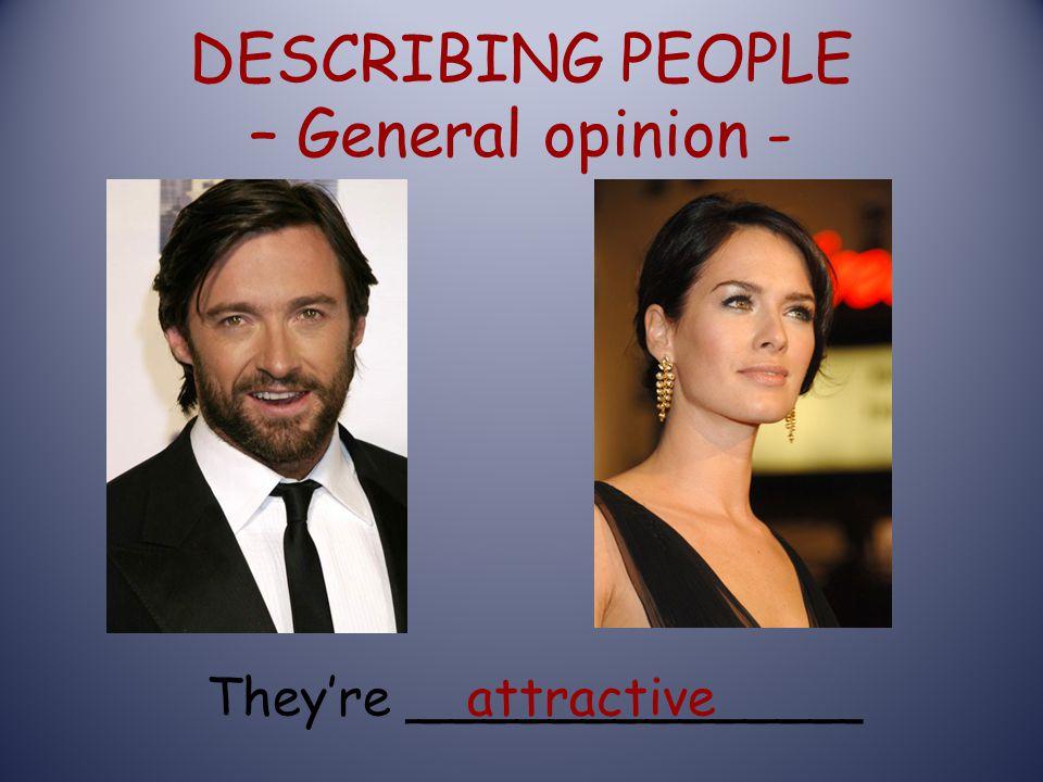 DESCRIBING PEOPLE – General opinion - They're ______________attractive