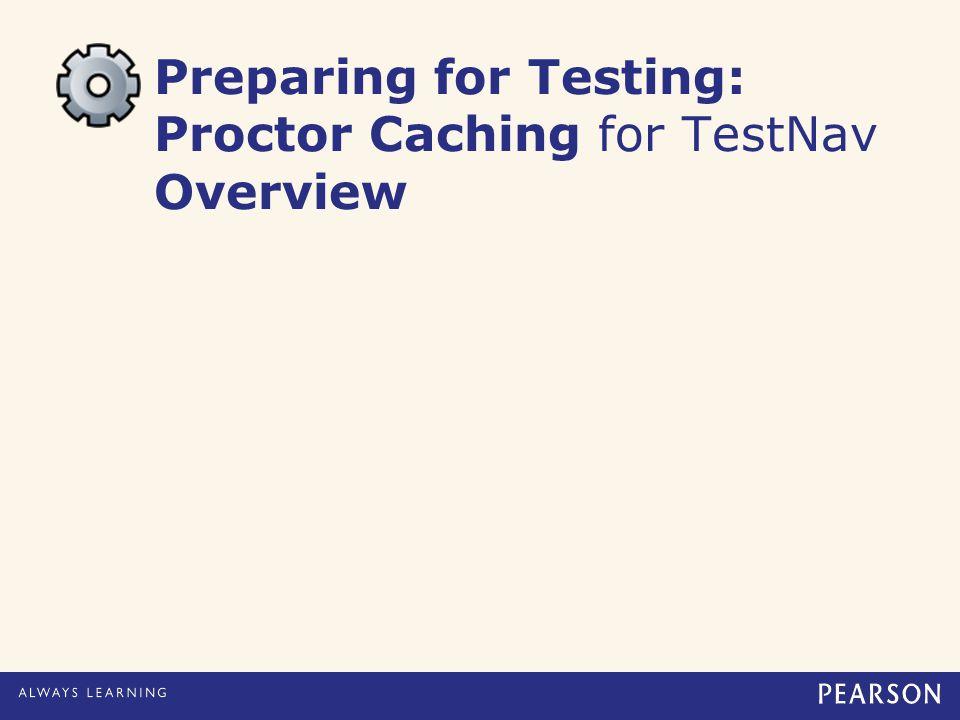 Preparing for Testing: Proctor Caching for TestNav Overview