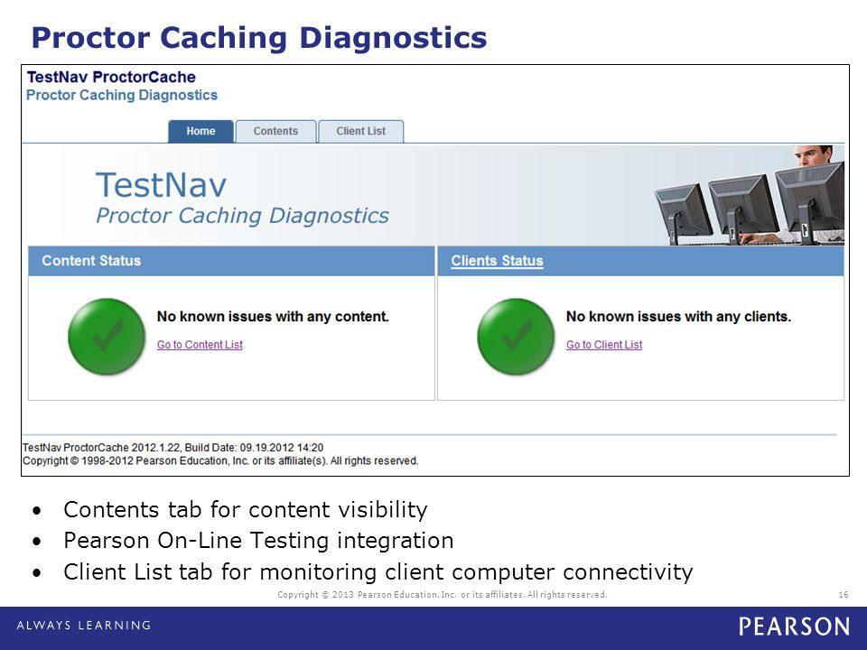 Proctor Caching Diagnostics Contents tab for content visibility Pearson On-Line Testing integration Client List tab for monitoring client computer con