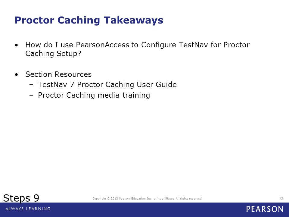 Proctor Caching Takeaways How do I use PearsonAccess to Configure TestNav for Proctor Caching Setup? Section Resources –TestNav 7 Proctor Caching User
