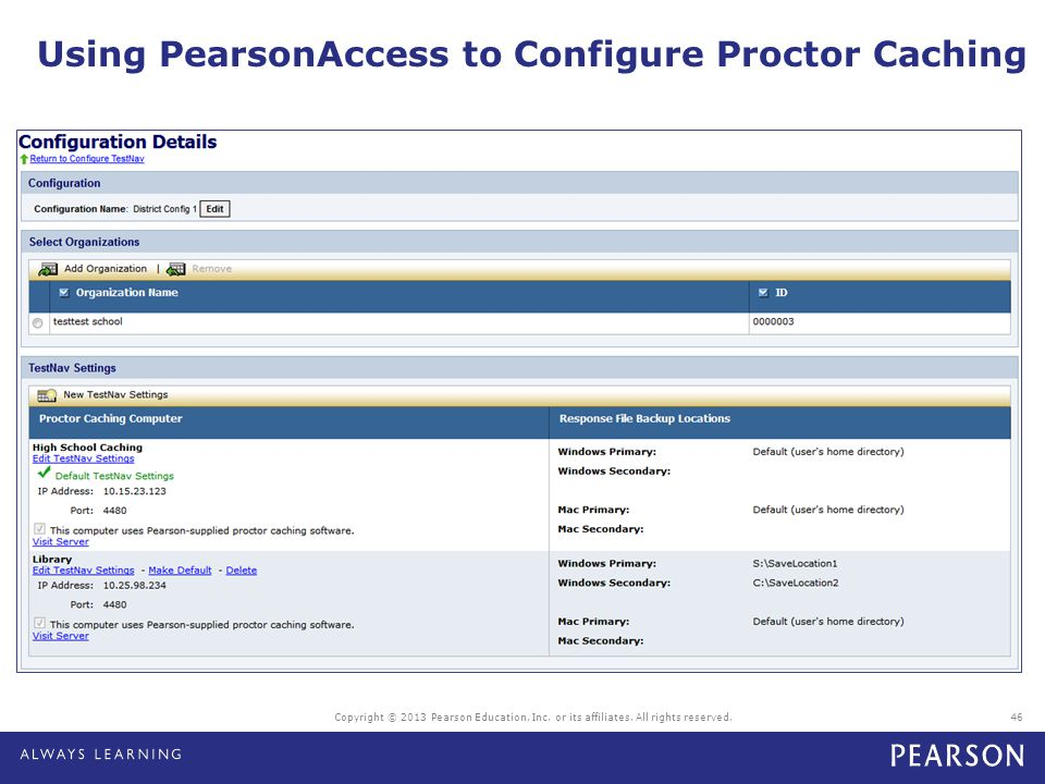 Using PearsonAccess to Configure Proctor Caching Copyright © 2013 Pearson Education, Inc. or its affiliates. All rights reserved.46