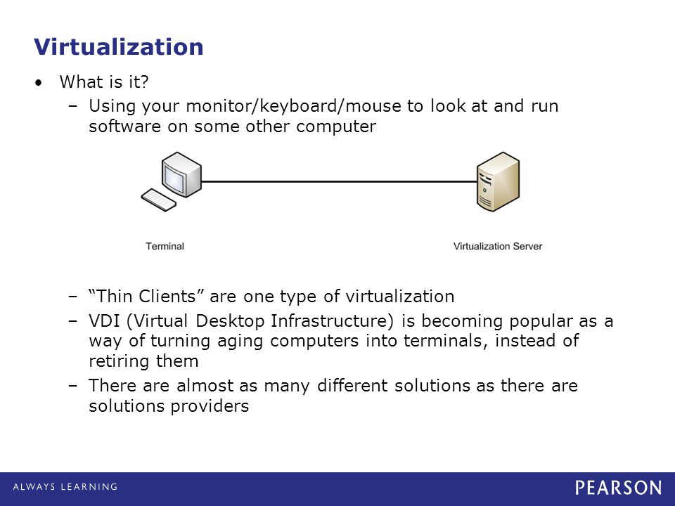 """What is it? –Using your monitor/keyboard/mouse to look at and run software on some other computer –""""Thin Clients"""" are one type of virtualization –VDI"""