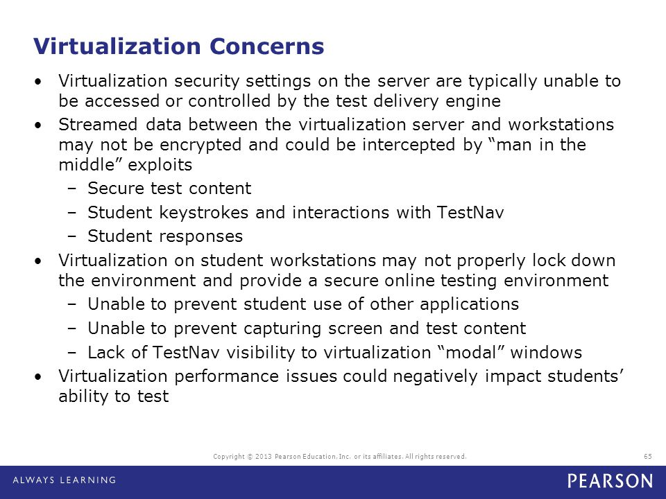 Copyright © 2013 Pearson Education, Inc. or its affiliates. All rights reserved.65 Virtualization Concerns Virtualization security settings on the ser