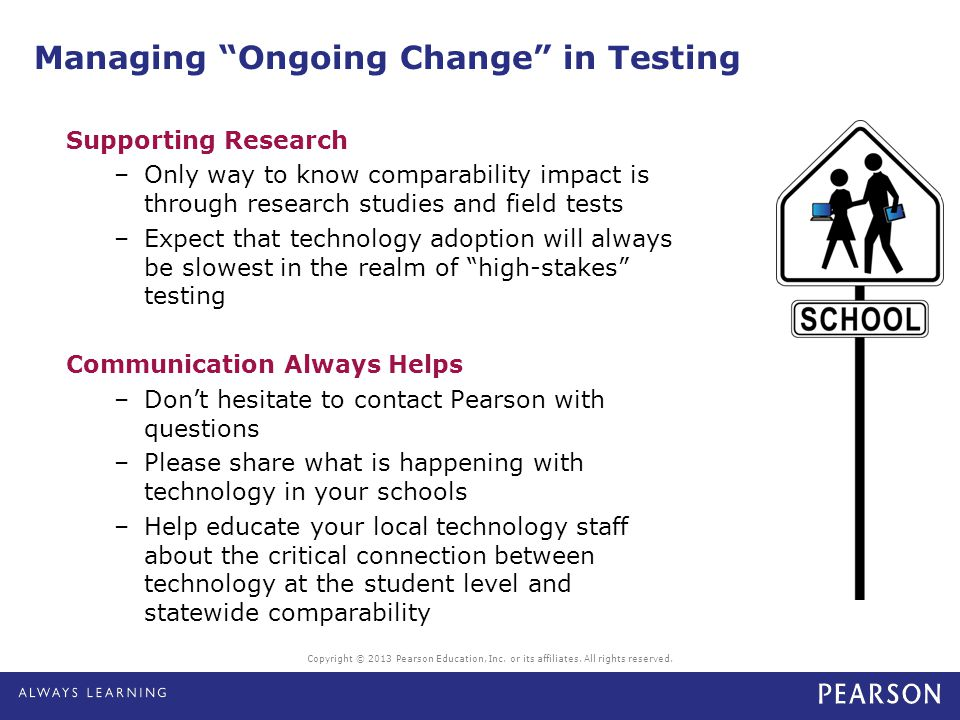 """Managing """"Ongoing Change"""" in Testing Supporting Research –Only way to know comparability impact is through research studies and field tests –Expect th"""