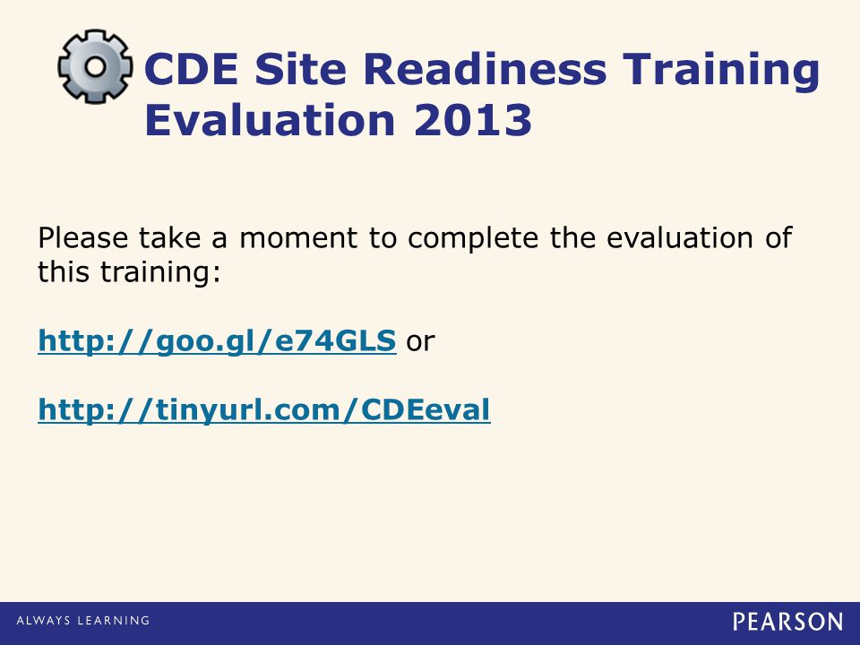 CDE Site Readiness Training Evaluation 2013 Please take a moment to complete the evaluation of this training: http://goo.gl/e74GLShttp://goo.gl/e74GLS