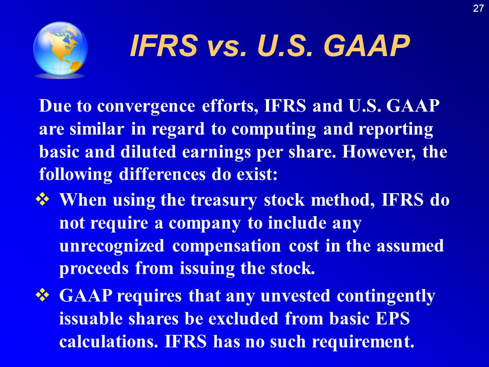 27 IFRS vs.U.S. GAAP Due to convergence efforts, IFRS and U.S.