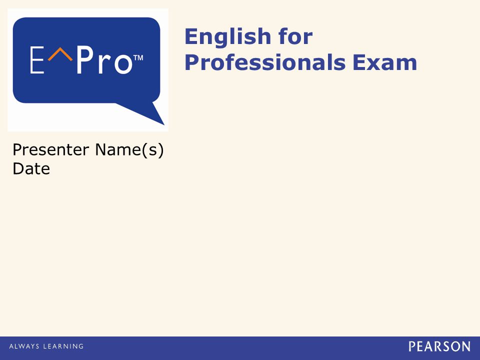 English for Professionals Exam Presenter Name(s) Date
