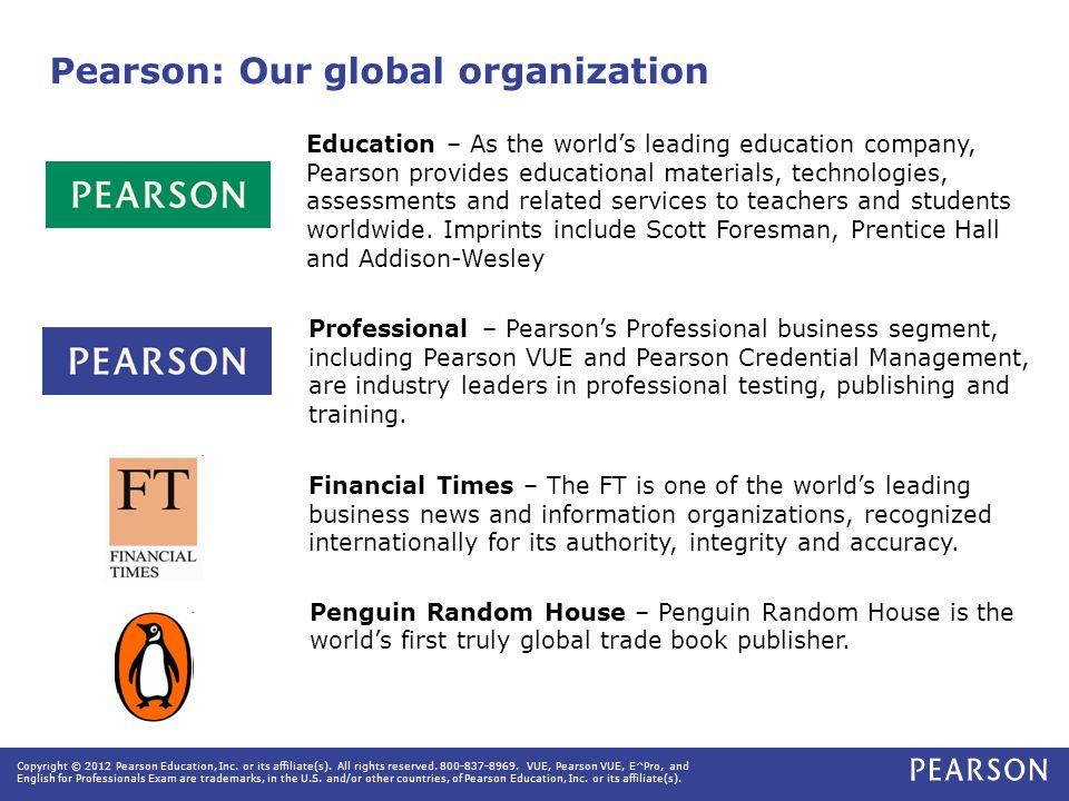 Pearson: Our global organization Education – As the world's leading education company, Pearson provides educational materials, technologies, assessments and related services to teachers and students worldwide.