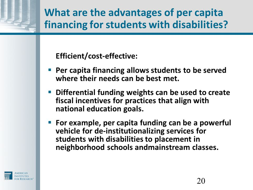 20 What are the advantages of per capita financing for students with disabilities? Efficient/cost-effective:  Per capita financing allows students to