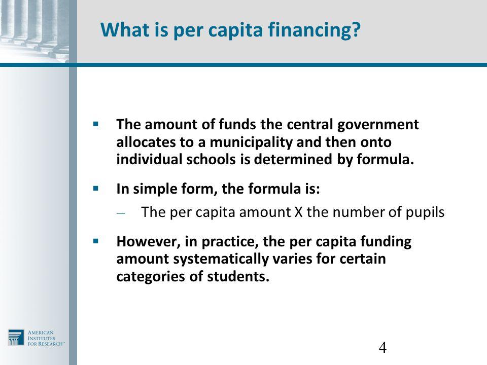 5 What is per capita financing.