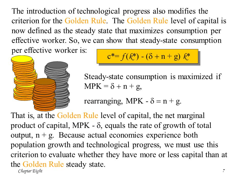 Chapter Eight7 Steady-state consumption is maximized if MPK =  n + g, rearranging, MPK -  n + g. That is, at the Golden Rule level of capital,