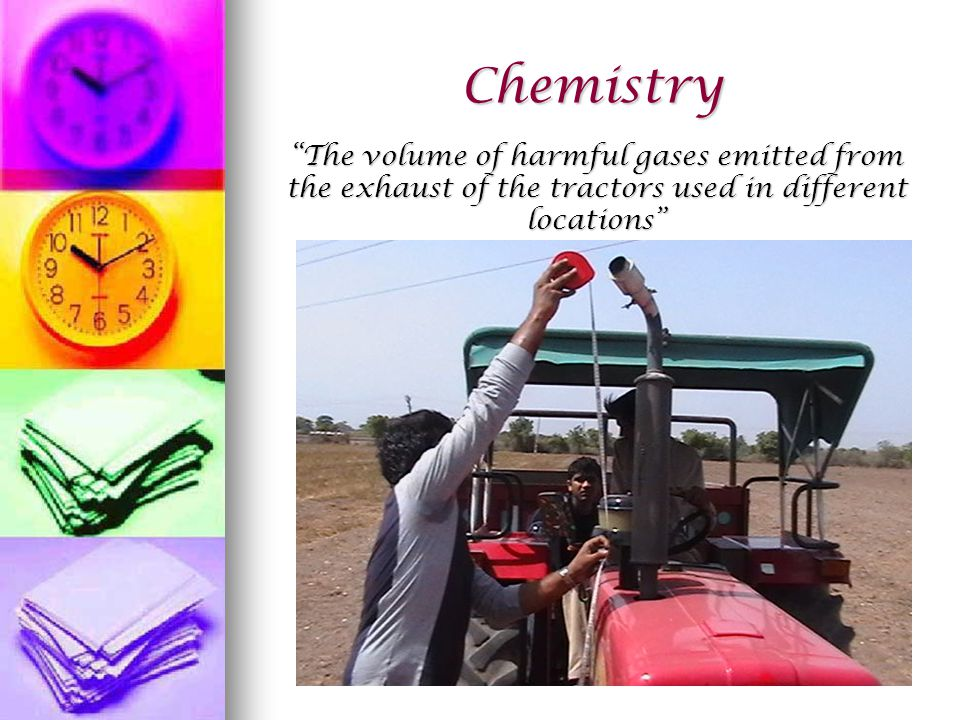 Chemistry The volume of harmful gases emitted from the exhaust of the tractors used in different locations