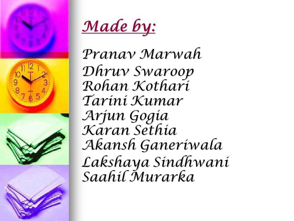 Made by: Pranav Marwah Dhruv Swaroop Rohan Kothari Tarini Kumar Arjun Gogia Karan Sethia Akansh Ganeriwala Lakshaya Sindhwani Saahil Murarka