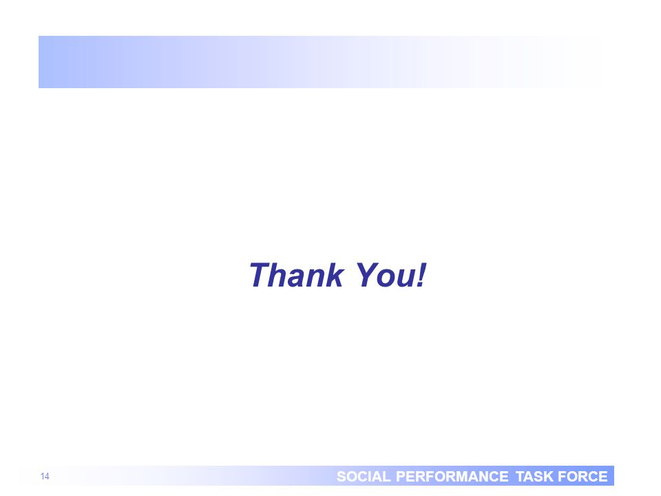 SOCIAL PERFORMANCE TASK FORCE 14 Thank You!