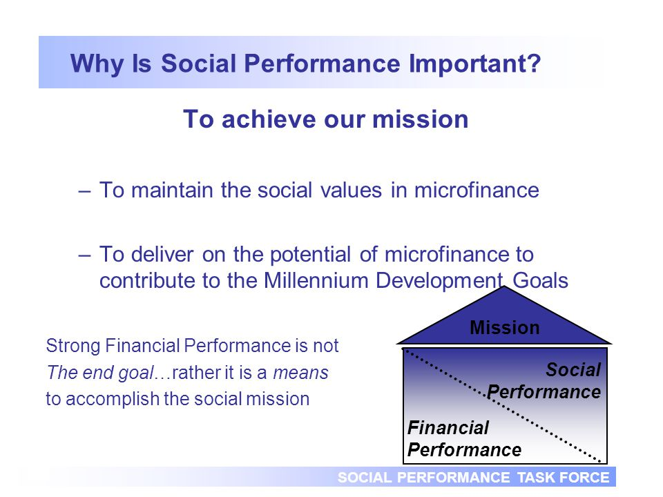 SOCIAL PERFORMANCE TASK FORCE 8 Why Is Social Performance Important.