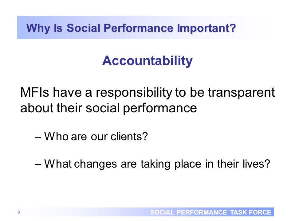 SOCIAL PERFORMANCE TASK FORCE 9 Why Is Social Performance Important.