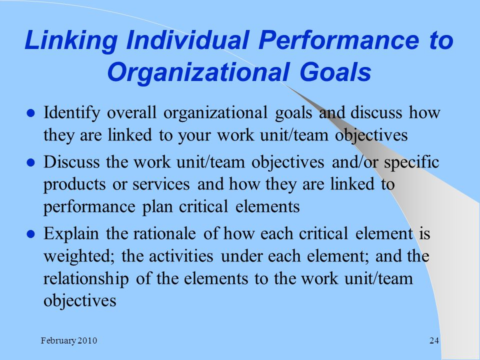 Linking Individual Performance to Organizational Goals Identify overall organizational goals and discuss how they are linked to your work unit/team ob
