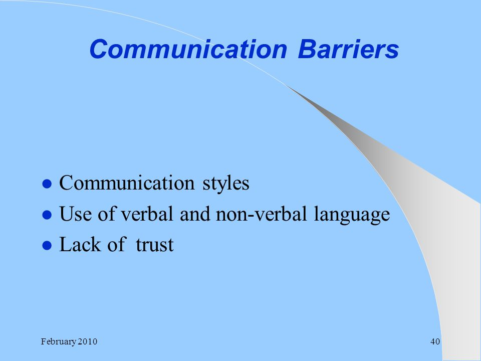 Communication Barriers Communication styles Use of verbal and non-verbal language Lack of trust February 201040