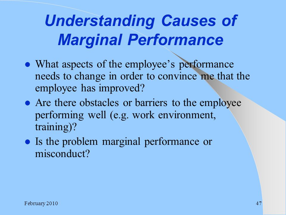 Understanding Causes of Marginal Performance What aspects of the employee's performance needs to change in order to convince me that the employee has