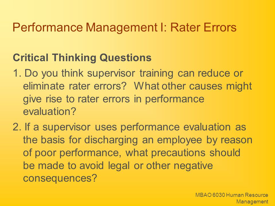 MBAO 6030 Human Resource Management Performance Management I: Rater Errors Critical Thinking Questions 1. Do you think supervisor training can reduce