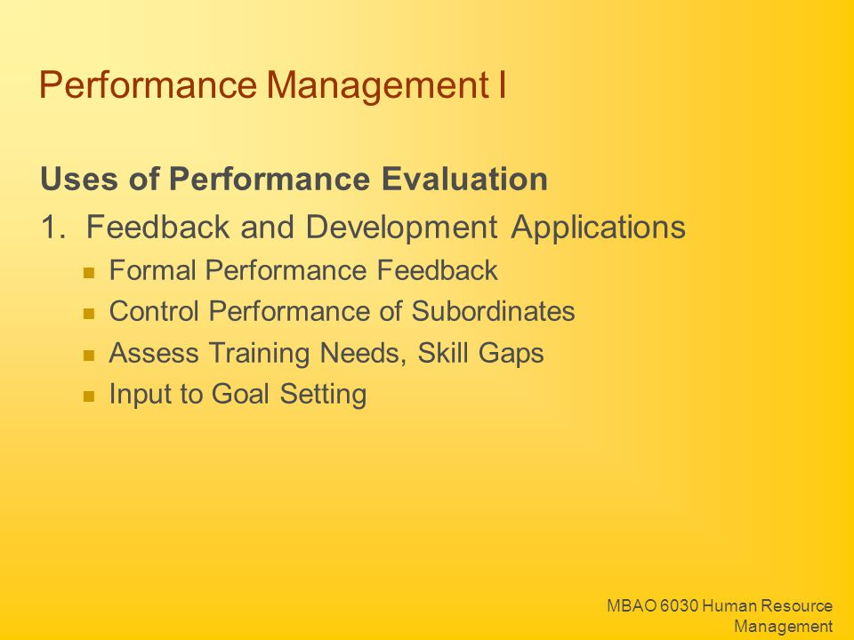 MBAO 6030 Human Resource Management Performance Management I Uses of Performance Evaluation 1. Feedback and Development Applications Formal Performanc