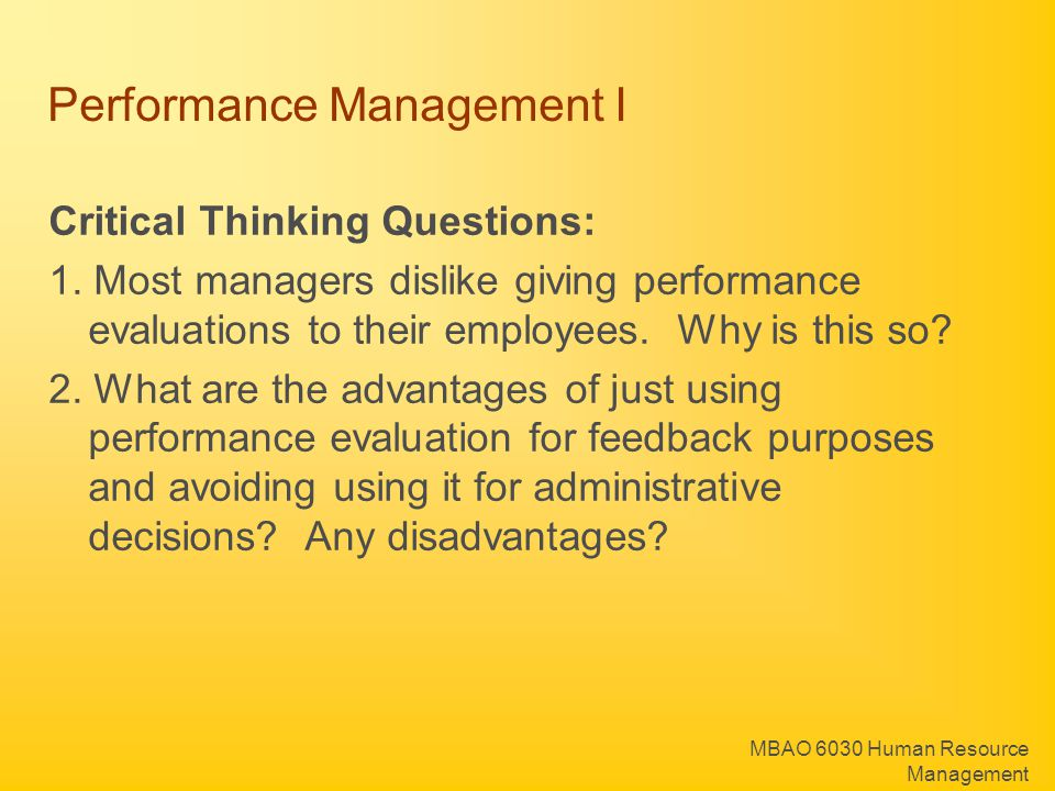 MBAO 6030 Human Resource Management Performance Management I Critical Thinking Questions: 1. Most managers dislike giving performance evaluations to t