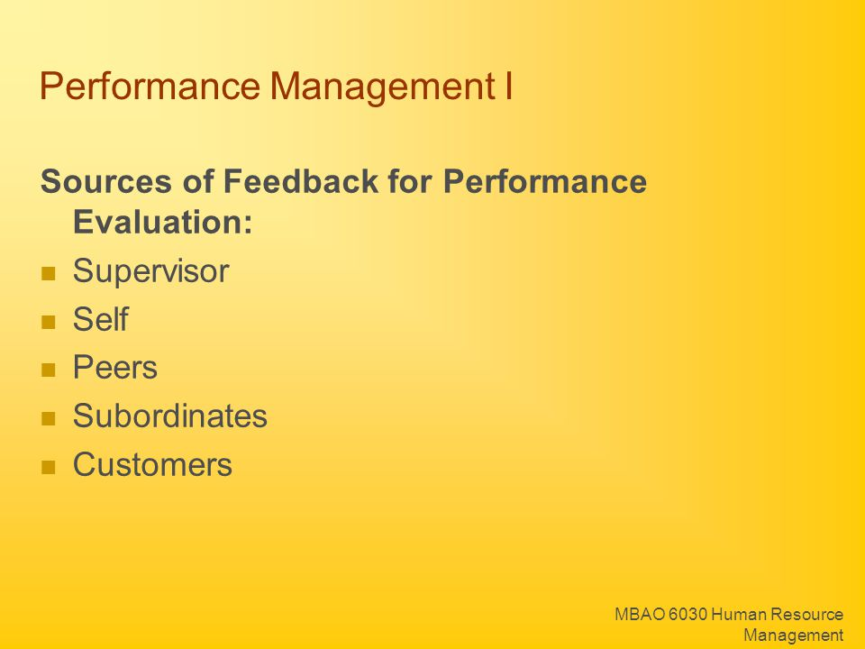 MBAO 6030 Human Resource Management Performance Management I Sources of Feedback for Performance Evaluation: Supervisor Self Peers Subordinates Customers