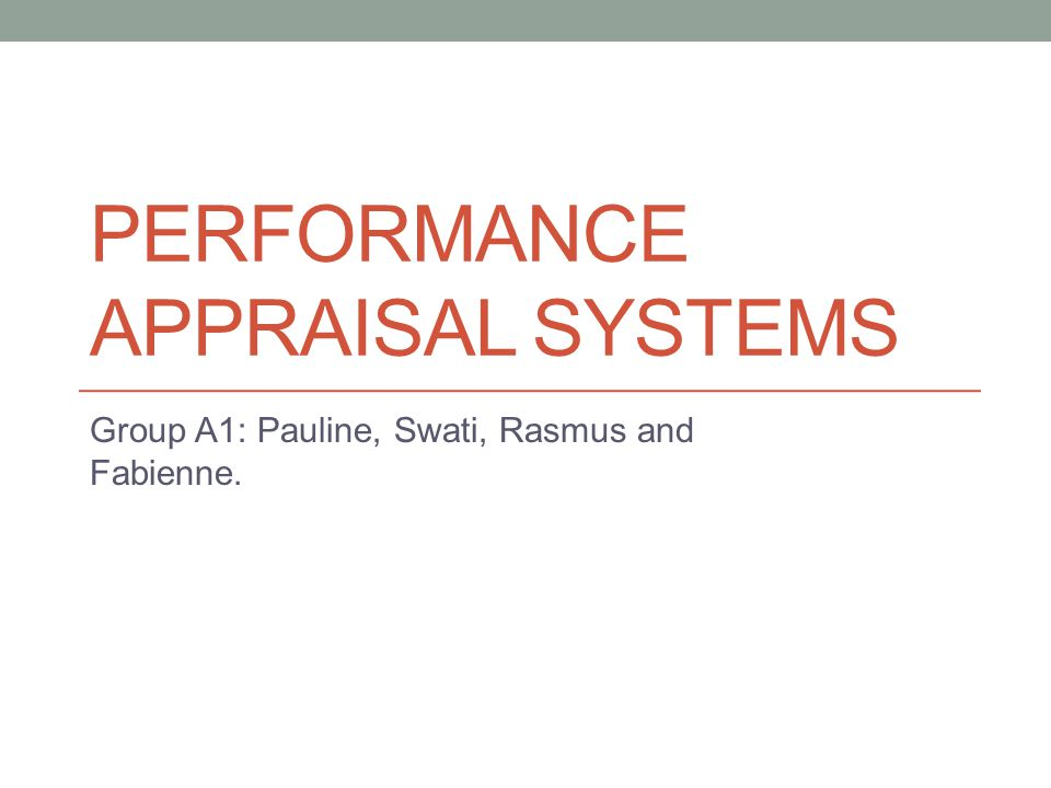 PERFORMANCE APPRAISAL SYSTEMS Group A1: Pauline, Swati, Rasmus and Fabienne.