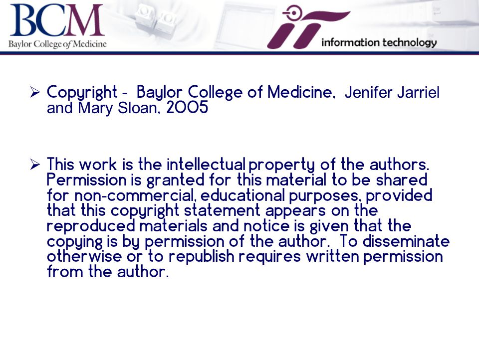  Copyright - Baylor College of Medicine, Jenifer Jarriel and Mary Sloan, 2005  This work is the intellectual property of the authors.