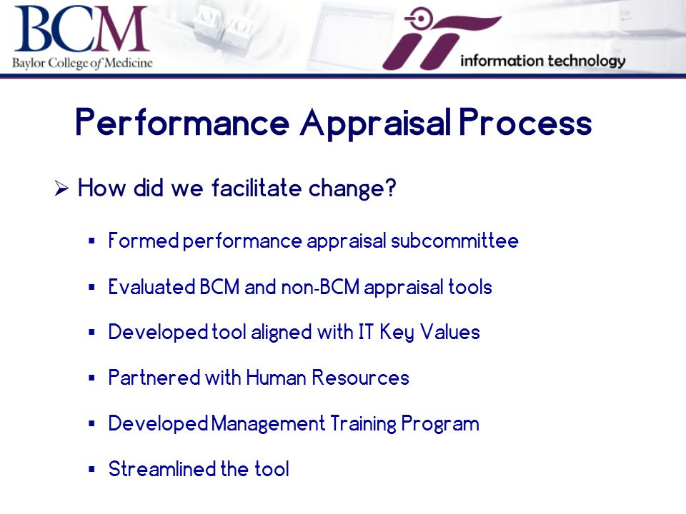 Performance Appraisal Process  How did we facilitate change.
