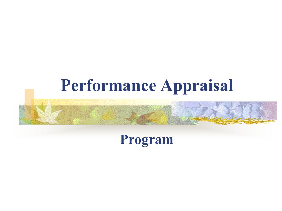 Basic Principles of Performance Appraisals To record and communicate the capabilities and accomplishments of an employee during a given period.