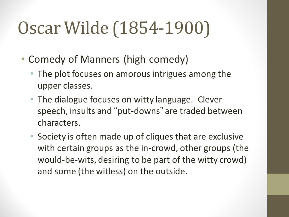 Oscar Wilde (1854-1900) Comedy of Manners (high comedy) The plot focuses on amorous intrigues among the upper classes.