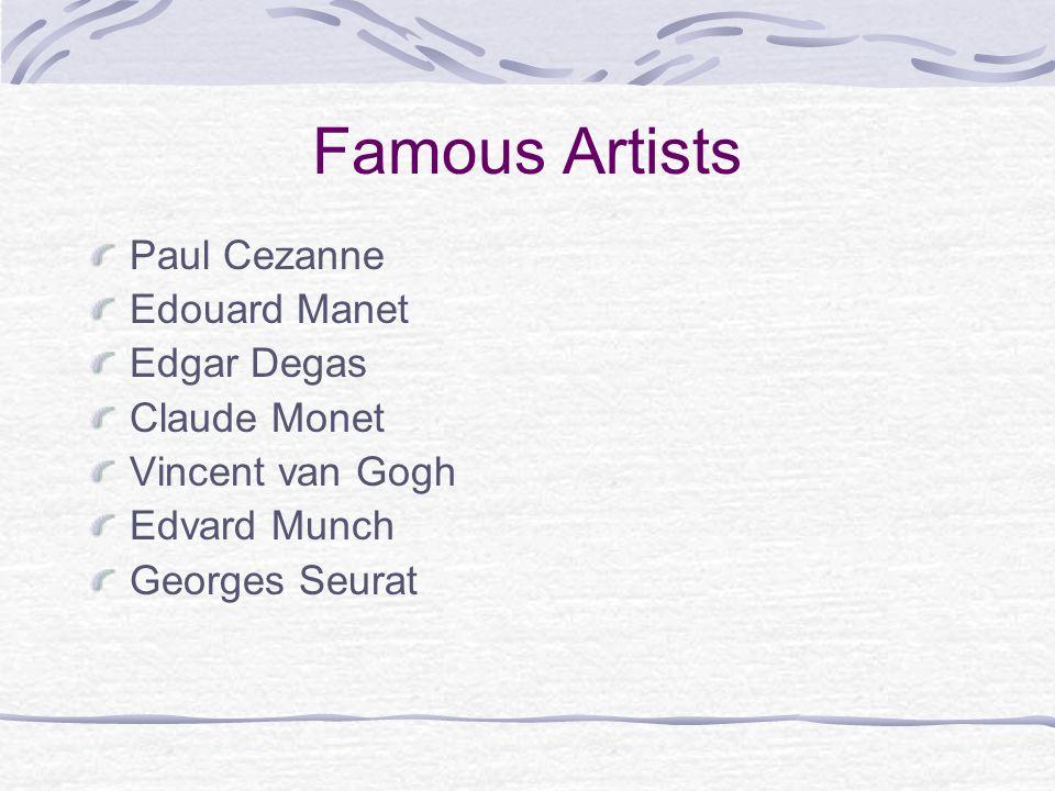 Famous Artists Paul Cezanne Edouard Manet Edgar Degas Claude Monet Vincent van Gogh Edvard Munch Georges Seurat