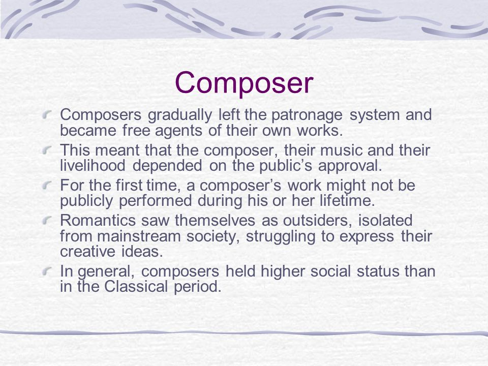 Composer Composers gradually left the patronage system and became free agents of their own works.