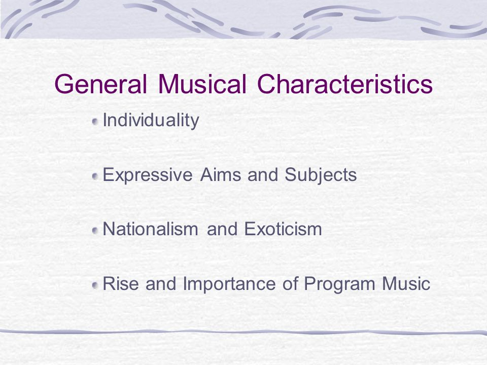 General Musical Characteristics Individuality Expressive Aims and Subjects Nationalism and Exoticism Rise and Importance of Program Music