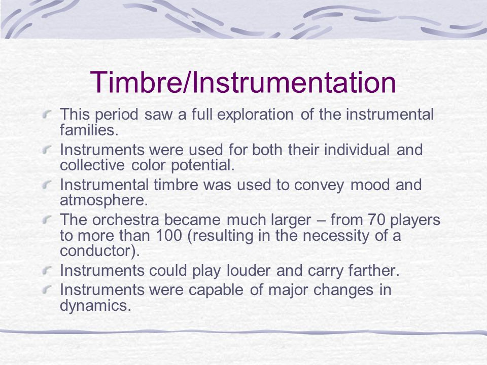 Timbre/Instrumentation This period saw a full exploration of the instrumental families.