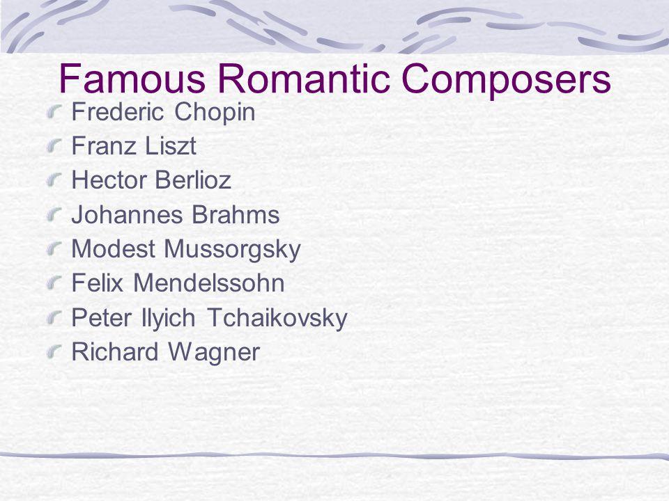 Famous Romantic Composers Frederic Chopin Franz Liszt Hector Berlioz Johannes Brahms Modest Mussorgsky Felix Mendelssohn Peter Ilyich Tchaikovsky Rich