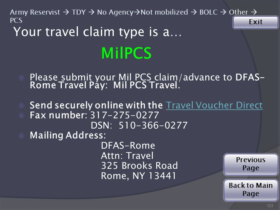 Your travel claim type is a… 123 Army Reservist  TDY  No Agency  Not mobilized  BOLC  Other  PCS MilPCS  Please submit your Mil PCS claim/advance to DFAS- Rome Travel Pay: Mil PCS Travel.