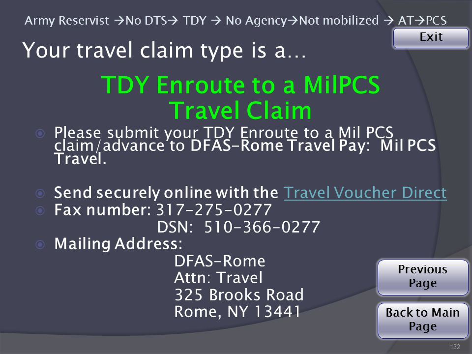 Your travel claim type is a… 132 Army Reservist  No DTS  TDY  No Agency  Not mobilized  AT  PCS TDY Enroute to a MilPCS Travel Claim  Please submit your TDY Enroute to a Mil PCS claim/advance to DFAS-Rome Travel Pay: Mil PCS Travel.