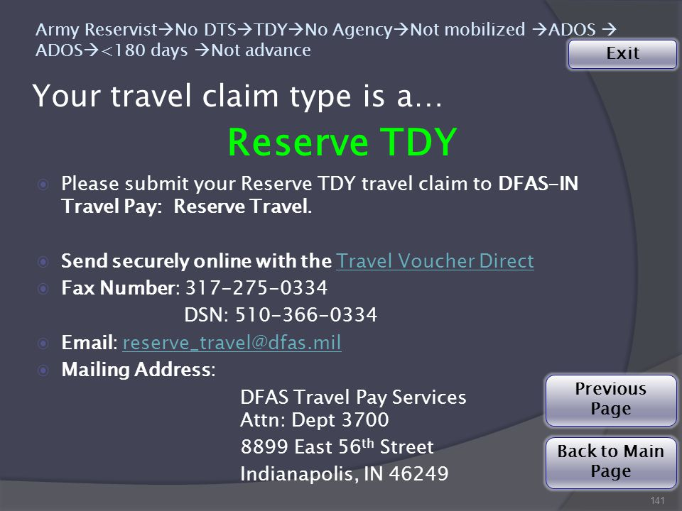 Your travel claim type is a… 141 Army Reservist  No DTS  TDY  No Agency  Not mobilized  ADOS  ADOS  <180 days  Not advance ◉Please submit your Reserve TDY travel claim to DFAS-IN Travel Pay: Reserve Travel.