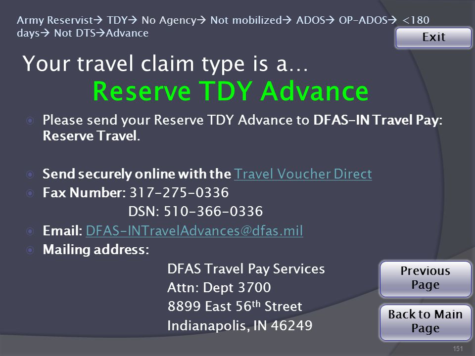 Your travel claim type is a… 151 Army Reservist  TDY  No Agency  Not mobilized  ADOS  OP-ADOS  <180 days  Not DTS  Advance Reserve TDY Advance ◉Please send your Reserve TDY Advance to DFAS-IN Travel Pay: Reserve Travel.