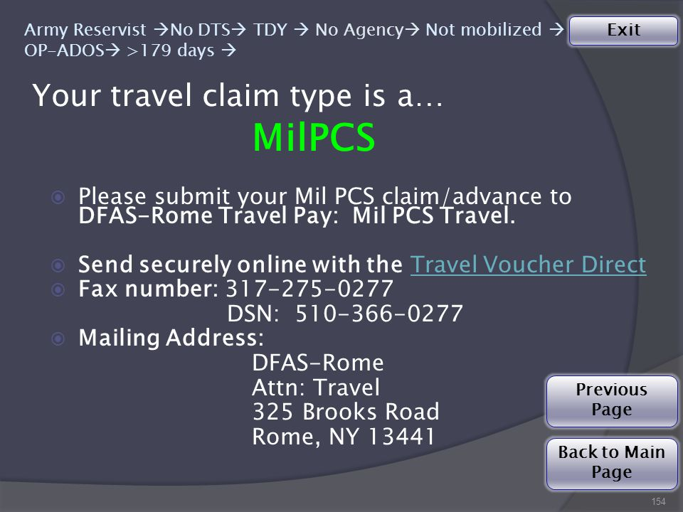 Your travel claim type is a… 154 Army Reservist  No DTS  TDY  No Agency  Not mobilized  OP-ADOS  >179 days  MilPCS  Please submit your Mil PCS claim/advance to DFAS-Rome Travel Pay: Mil PCS Travel.