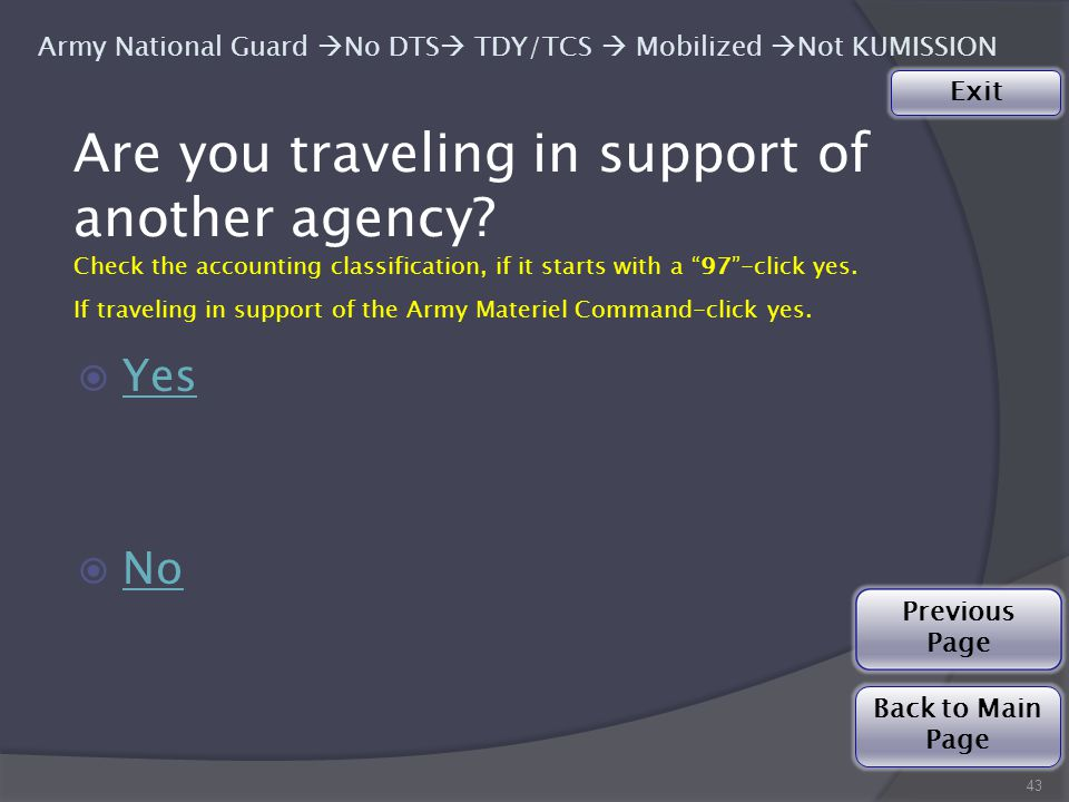  Yes Yes  No No 43 Are you traveling in support of another agency.