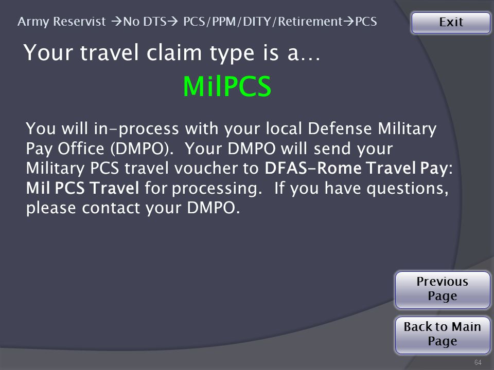 Your travel claim type is a… MilPCS 64 You will in-process with your local Defense Military Pay Office (DMPO).
