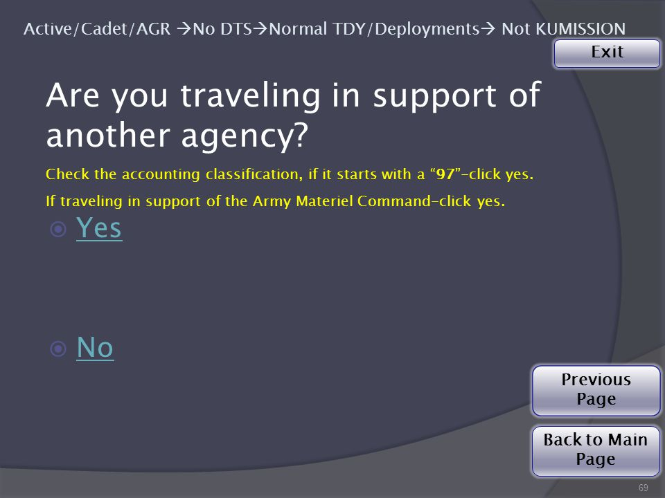  Yes Yes  No No 69 Active/Cadet/AGR  No DTS  Normal TDY/Deployments  Not KUMISSION Are you traveling in support of another agency.